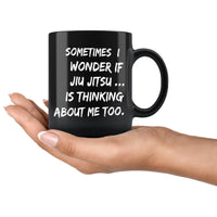 SOMETIMES I WONDER IF JIU JITSU Funny Gift For Jiu-Jitsu BJJ Students * Black Coffee Mug 11oz. - ArtsyMod.com