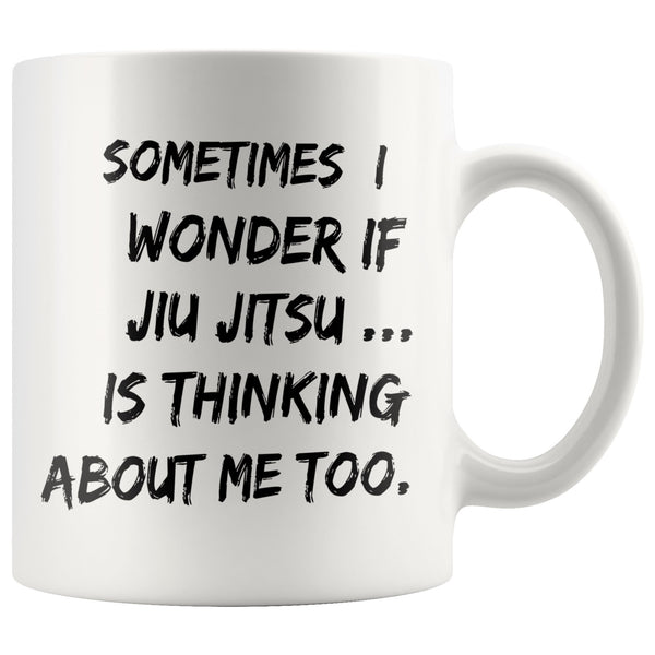 SOMETIMES I WONDER IF JIU JITSU Funny Gift For Jiu-Jitsu BJJ Students * White Coffee Mug 11oz. Drinkware Black Print