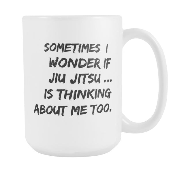 SOMETIMES I WONDER IF JIU JITSU * Unique Funny Gift for the Jiu Jitsu Lover * White Coffee Mug 15oz. Mug 15oz Black Print