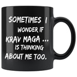 SOMETIMES I WONDER IF KRAV MAGA Funny Gift For KravMaga Students * Black Coffee Mug 11oz. - ArtsyMod.com