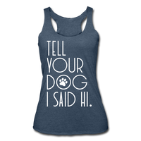 TELL YOUR DOG I SAID HI Women's Tri-Blend Racerback Tank - SP - ArtsyMod.com