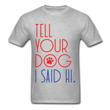 TELL YOUR DOG I SAID HI Ultra Cotton Adult T-Shirt - SP - ArtsyMod.com