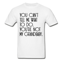 YOU CAN'T TELL ME WHAT TO DO YOU'RE NOT MY GRANDBABY Ultra Cotton Adult T-Shirt - ArtsyMod.com
