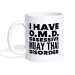 I HAVE OMD OBSESSIVE MUAY THAI DISORDER  * White Coffee Mug 11oz. - SP - white