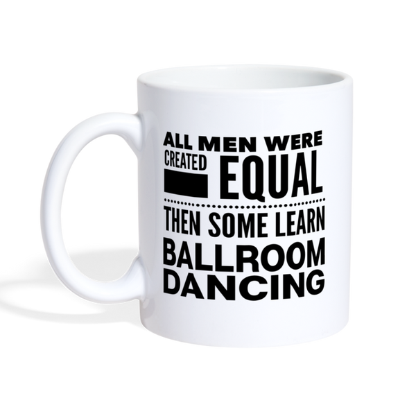 ALL MEN LEARN BALLROOM DANCING * White Coffee Mug 11oz. - SP - white