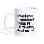 SOMETIMES I WONDER IF CROSS FIT IS THINKING * White Coffee Mug 11oz. - SP - white