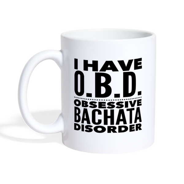 I HAVE OBD OBSESSIVE BACHATA DISORDER * White Coffee Mug 11 oz. - SP - white