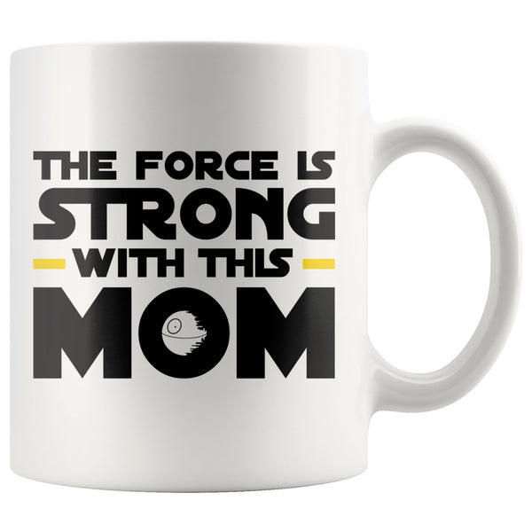 THE FORCE IS STRONG WITH THIS MOM Gift Mother's Day * White Coffee Mug 11oz. - ArtsyMod.com