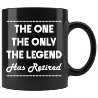 THE ONE THE ONLY THE LEGEND Retirement Gift * Glossy Black Coffee Mug 11oz. - ArtsyMod.com