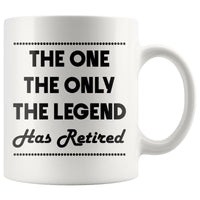 THE ONE THE ONLY THE LEGEND Retirement Gift * White Coffee Mug 11oz. - ArtsyMod.com