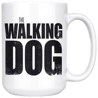 THE WALKING DOG Funny Gift For Dogs & Walking Dead Fans * White Coffee Mug 15oz. - ArtsyMod.com