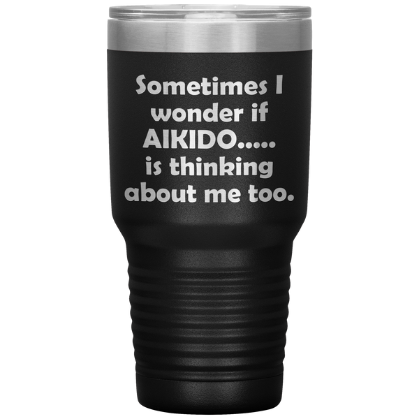SOMETIMES I WONDER IF AIKIDO Funny Gift For Sensei, Student * Vacuum Tumbler 30 oz. - ArtsyMod.com
