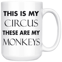 THIS IS MY CIRCUS THESE ARE MY MONKEYS Funny Gift For Mom Dad Parent Boss * White Coffee Mug 15oz. - ArtsyMod.com