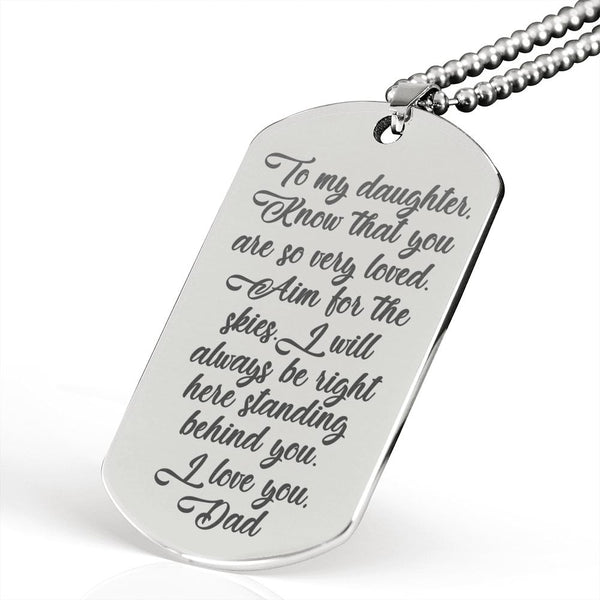 TO MY DAUGHTER KNOW THAT YOU ARE SO VERY LOVED From Dad * High Quality Laser Engraved Dog Tag Necklace, Stainless Steel Jewelry