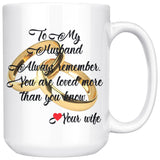 TO MY HUSBAND ALWAYS REMEMBER Love YOUR WIFE * White Coffee Mug 15oz. - ArtsyMod.com