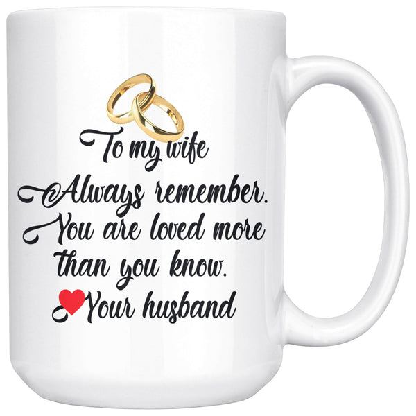 TO MY WIFE ALWAYS REMEMBER Love YOUR HUSBAND * White Coffee Mug 15oz. - ArtsyMod.com