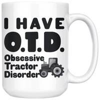 I HAVE OTD OBSESSIVE TRACTOR DISORDER, Funny Farmer Rancher Tractors Saying Gift, Farm Ranch Life Gifts * White Coffee Mug - ArtsyMod.com