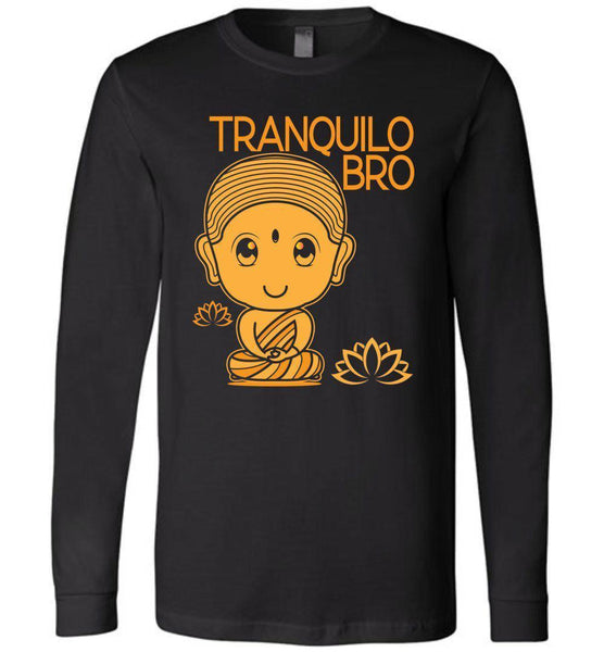 TRANQUILO BRO * Spanish Buda Quote Funny Gift Unisex Men's Long Sleeve Jersey Tee Long Sleeve T-Shirt Black S