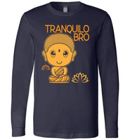 TRANQUILO BRO * Spanish Buda Quote Funny Gift Unisex Men's Long Sleeve Jersey Tee Long Sleeve T-Shirt Navy S