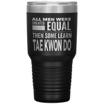 ALL MEN, LEARN TAE KWON DO Gift For Sensei, Martial Arts Student * Vacuum Tumbler 30 oz. - ArtsyMod.com