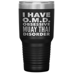 I HAVE OMD OBSESSIVE MUAY THAI DISORDER Funny Gift For Martial Arts Instructor, Student * Vacuum Tumbler 30 oz. - ArtsyMod.com