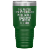 YOU ARE THE LUCKIEST DAUGHTER From DAD Funny Gift From Father * Vacuum Tumbler 30 oz. - ArtsyMod.com