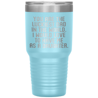 YOU ARE THE LUCKIEST DAD From DAUGHTER Funny Gift For Father's Day * Vacuum Tumbler 30 oz. - ArtsyMod.com