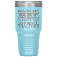 WARNING MAY SPONTANEOUSLY START TALKING ABOUT TRACTORS Funny Gift * Vacuum Tumbler 30 oz. - ArtsyMod.com