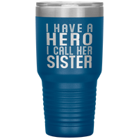 I HAVE A HERO I CALL HER SISTER From Brother, Sibling * Vacuum Tumbler 30 oz. - ArtsyMod.com