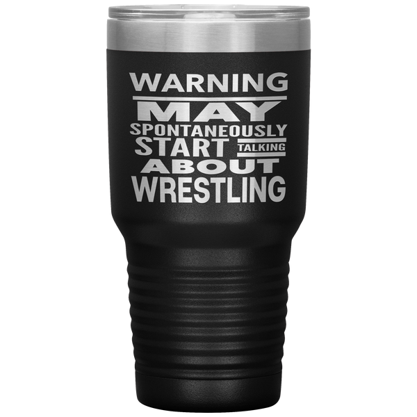 WARNING MAY SPONTANEOUSLY START TALKING ABOUT WRESTLING Funny Gift * Vacuum Tumbler 30 oz. - ArtsyMod.com