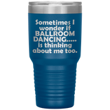 SOMETIMES I WONDER IF BALLROOM DANCING Funny Gift For Teacher, Student, Dancer * Vacuum Tumbler 30 oz. - ArtsyMod.com