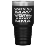 WARNING MAY SPONTANEOUSLY START TALKING ABOUT MMA Funny Gift * Vacuum Tumbler 30 oz. - ArtsyMod.com