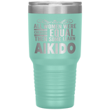 ALL WOMEN, LEARN AIKIDO Gift For Sensei, Martial Arts Student * Vacuum Tumbler 30 oz. - ArtsyMod.com