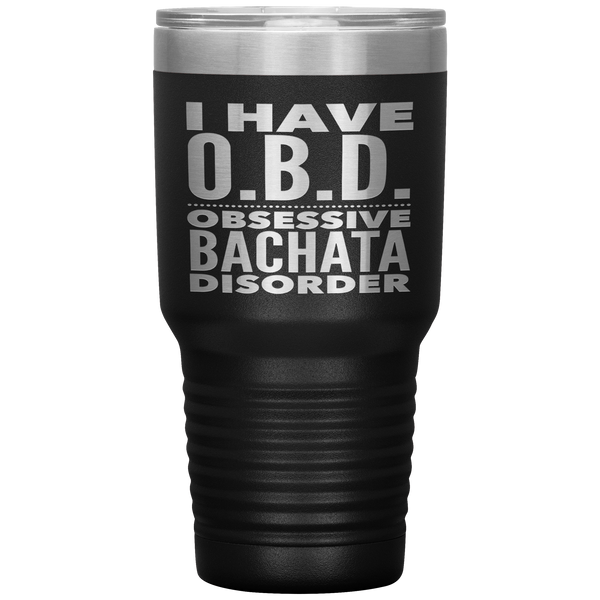 I HAVE OBD OBSESSIVE BACHATA DISORDER Dancing Funny Gift For Latin Dancer, Dance Teacher, Student * Vacuum Tumbler 30 oz. - ArtsyMod.com