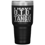 I HAVE OTD OBSESSIVE TANGO DISORDER Dancing Funny Gift For Dancer, Dance Teacher, Student * Vacuum Tumbler 30 oz. - ArtsyMod.com