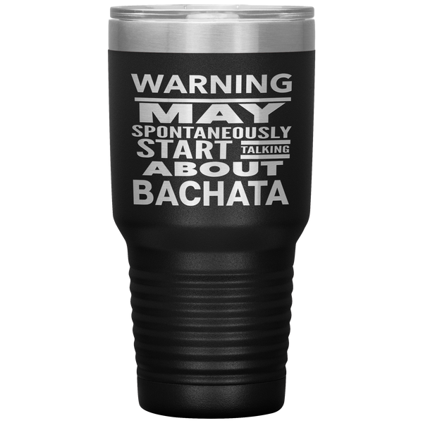 WARNING MAY SPONTANEOUSLY START TALKING ABOUT BACHATA Dancing Funny Gift * Vacuum Tumbler 30 oz. - ArtsyMod.com