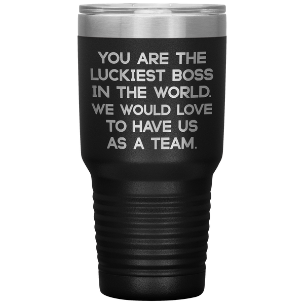 YOU ARE THE LUCKIEST BOSS From TEAM Funny Gift For Boss Day * Vacuum Tumbler 30 oz. - ArtsyMod.com