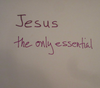 Jesus, the only essential
