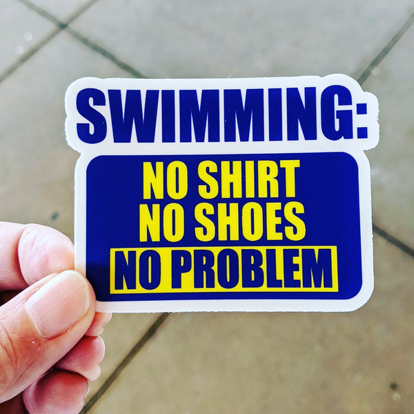 NO SHIRT NO SHOES NO PROBLEM swim sticker, vinyl, waterproof