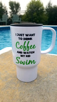 I Just Want to Drink Coffee and Watch My Kid SWIM Travel MUG
