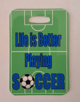 Life is Better Playing Soccer Bag Tag - FlipTurnTags