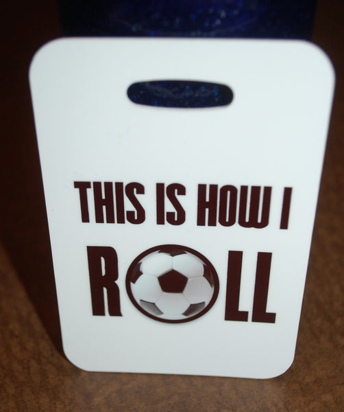 This is How I Roll Soccer Bag Tag Luggage Tag - FlipTurnTags