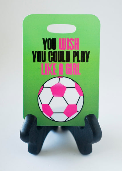 You wish you could play like a girl Soccer Bag Tag Luggage Tag - FlipTurnTags