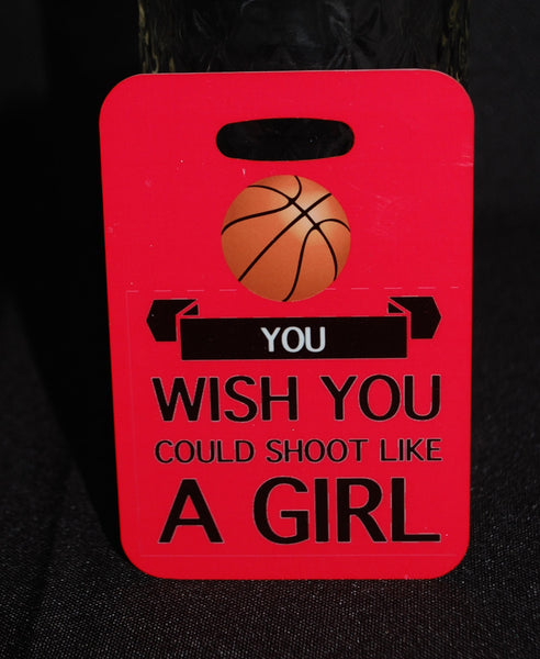 You Wish You Could Shoot Like a Girl Basketball  Bag Tag - FlipTurnTags