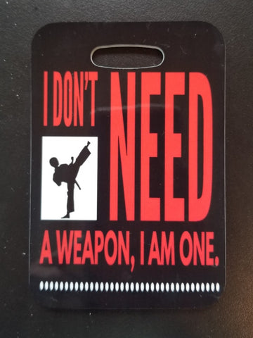 I Don't Need a Weapon, I am One! Taekwondo Karate Bag Tag Luggage Tag