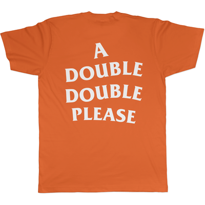 A Double Double Please - Tee