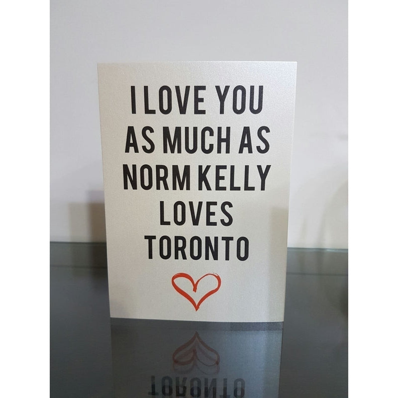 Anniversary Card - I Love You As Much As Norm Kelly Loves Toronto