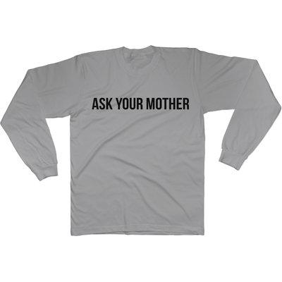 Ask Your Mother - Long Sleeve Tee