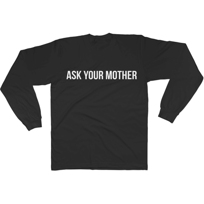 Ask Your Mother - Long Sleeve Tee Norm Kelly 6DAD Hockey Dad Toronto Dad 6STORE Formosa Labs Dad Shirt Toronto Shirts Toronto Merchandise
