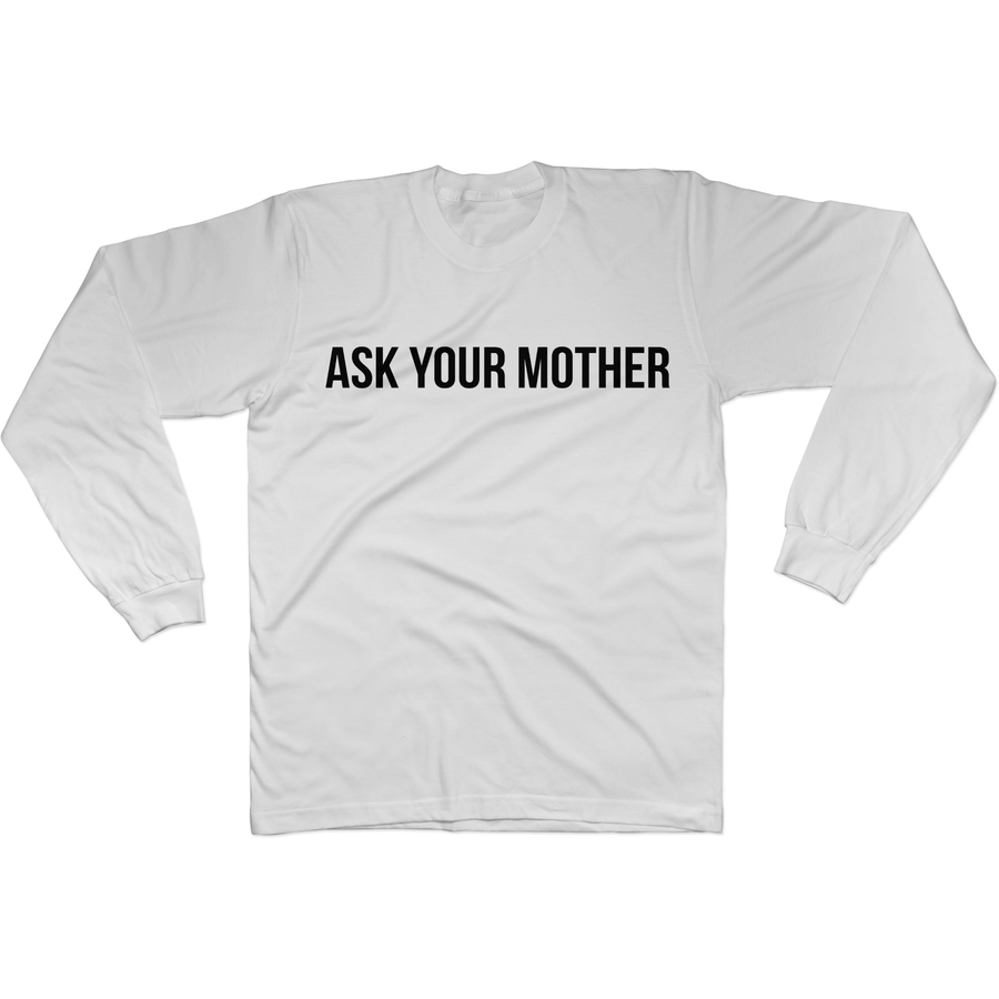 Ask Your Mother - Long Sleeve Tee M / White + Ask Your Father - Long Sleeve Tee Norm Kelly 6DAD Hockey Dad Toronto Dad 6STORE Formosa Labs Dad Shirt Toronto Shirts Toronto Merchandise